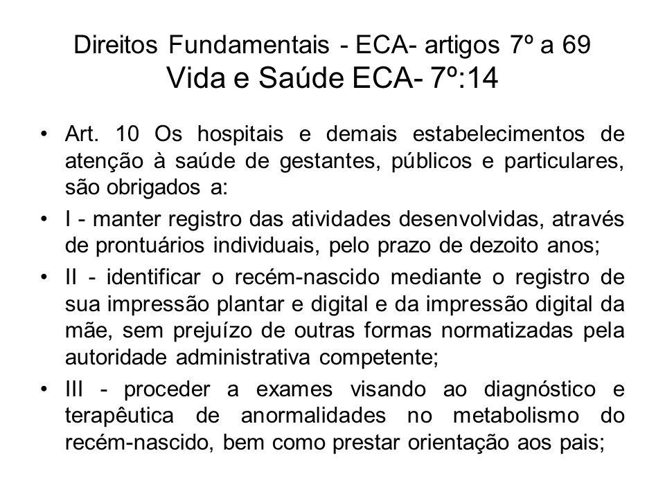 Direitos Fundamentais - ECA- artigos 7º a 69 Vida e Saúde ECA- 7º:14 Art. 10 Os hospitais e demais estabelecimentos de atenção à saúde de gestantes, p