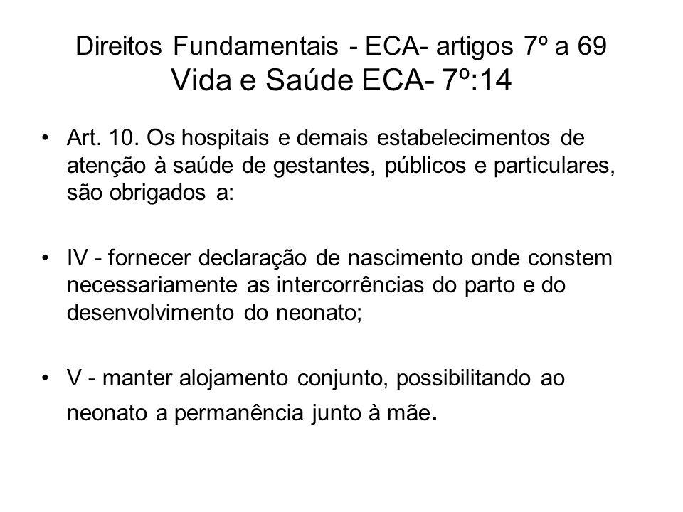 Direitos Fundamentais - ECA- artigos 7º a 69 Vida e Saúde ECA- 7º:14 Art. 10. Os hospitais e demais estabelecimentos de atenção à saúde de gestantes,