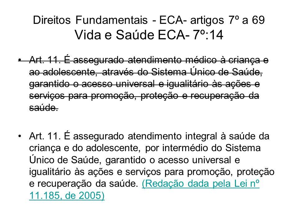 Direitos Fundamentais - ECA- artigos 7º a 69 Vida e Saúde ECA- 7º:14 Art. 11. É assegurado atendimento médico à criança e ao adolescente, através do S