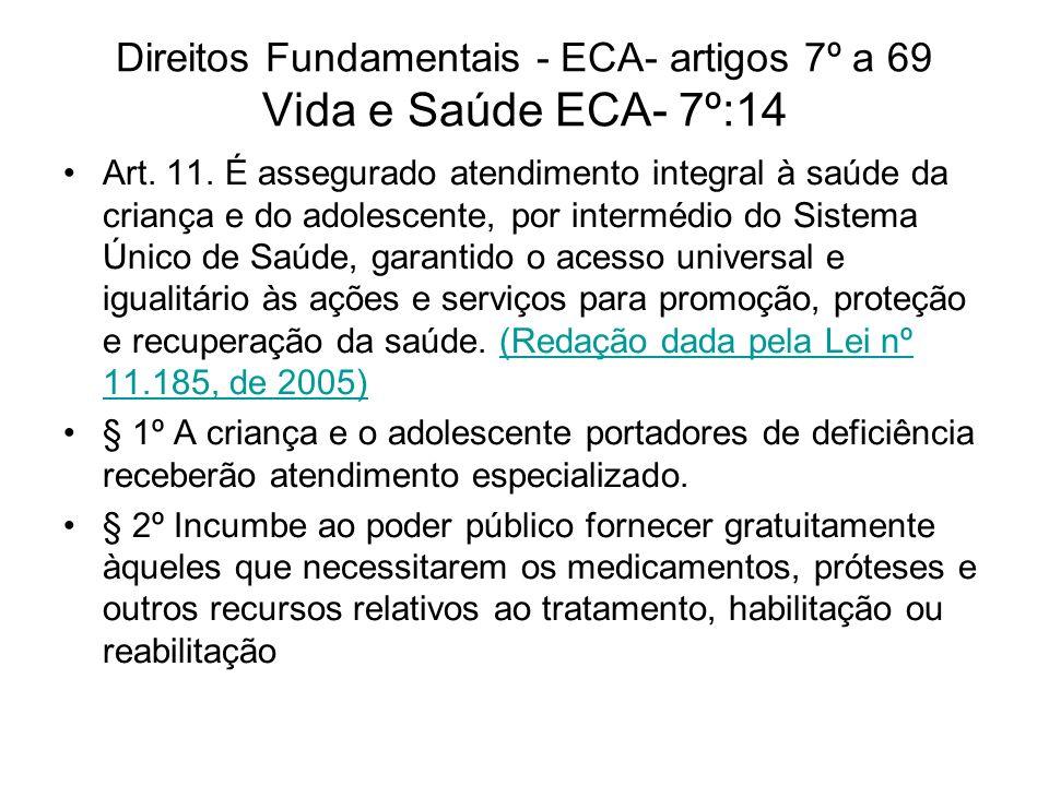 Direitos Fundamentais - ECA- artigos 7º a 69 Vida e Saúde ECA- 7º:14 Art. 11. É assegurado atendimento integral à saúde da criança e do adolescente, p