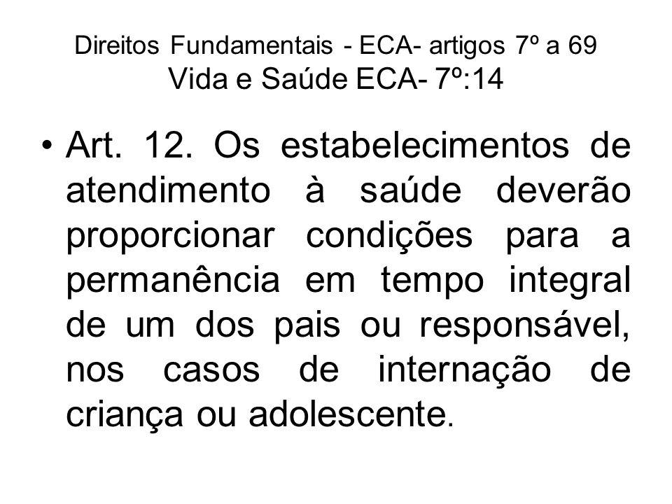 Direitos Fundamentais - ECA- artigos 7º a 69 Vida e Saúde ECA- 7º:14 Art. 12. Os estabelecimentos de atendimento à saúde deverão proporcionar condiçõe