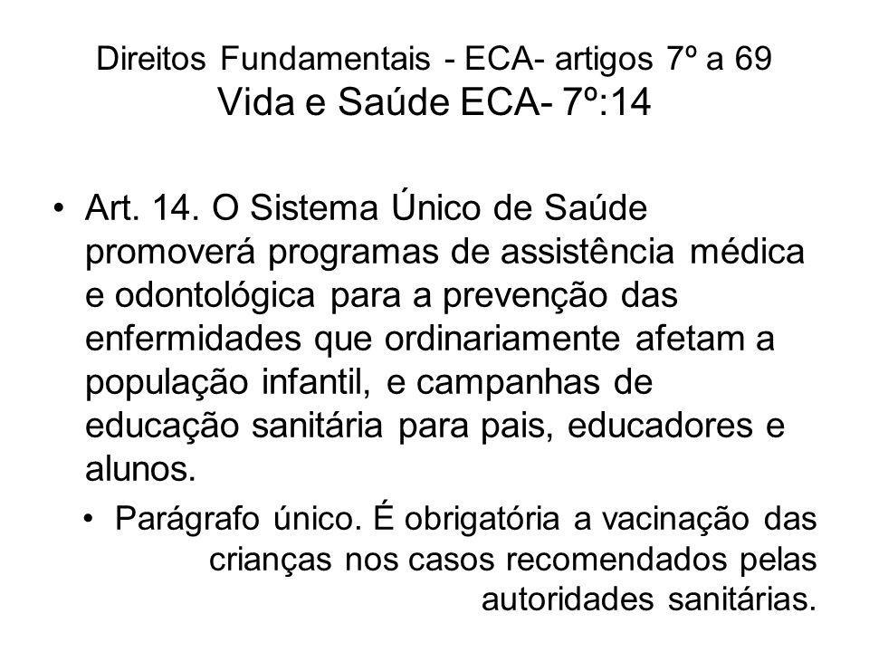 Direitos Fundamentais - ECA- artigos 7º a 69 Vida e Saúde ECA- 7º:14 Art. 14. O Sistema Único de Saúde promoverá programas de assistência médica e odo
