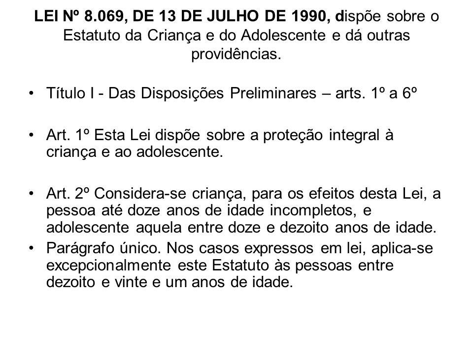 LEI Nº 8.069, DE 13 DE JULHO DE 1990, dispõe sobre o Estatuto da Criança e do Adolescente e dá outras providências. Título I - Das Disposições Prelimi