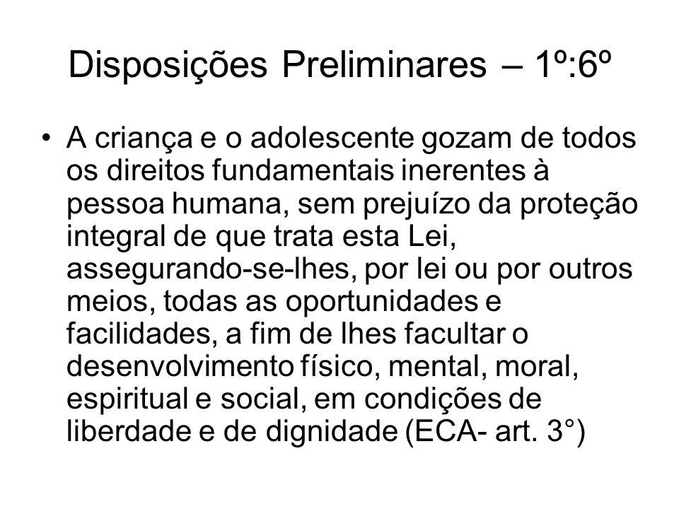 Disposições Preliminares – 1º:6º A criança e o adolescente gozam de todos os direitos fundamentais inerentes à pessoa humana, sem prejuízo da proteção