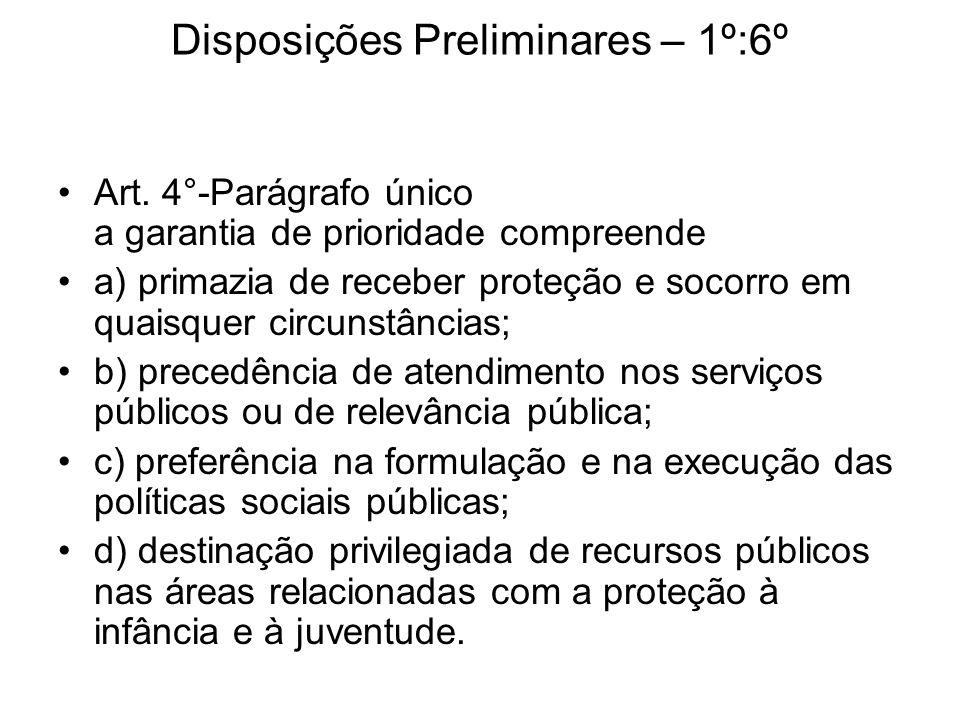 Disposições Preliminares – 1º:6º Art. 4°-Parágrafo único a garantia de prioridade compreende a) primazia de receber proteção e socorro em quaisquer ci