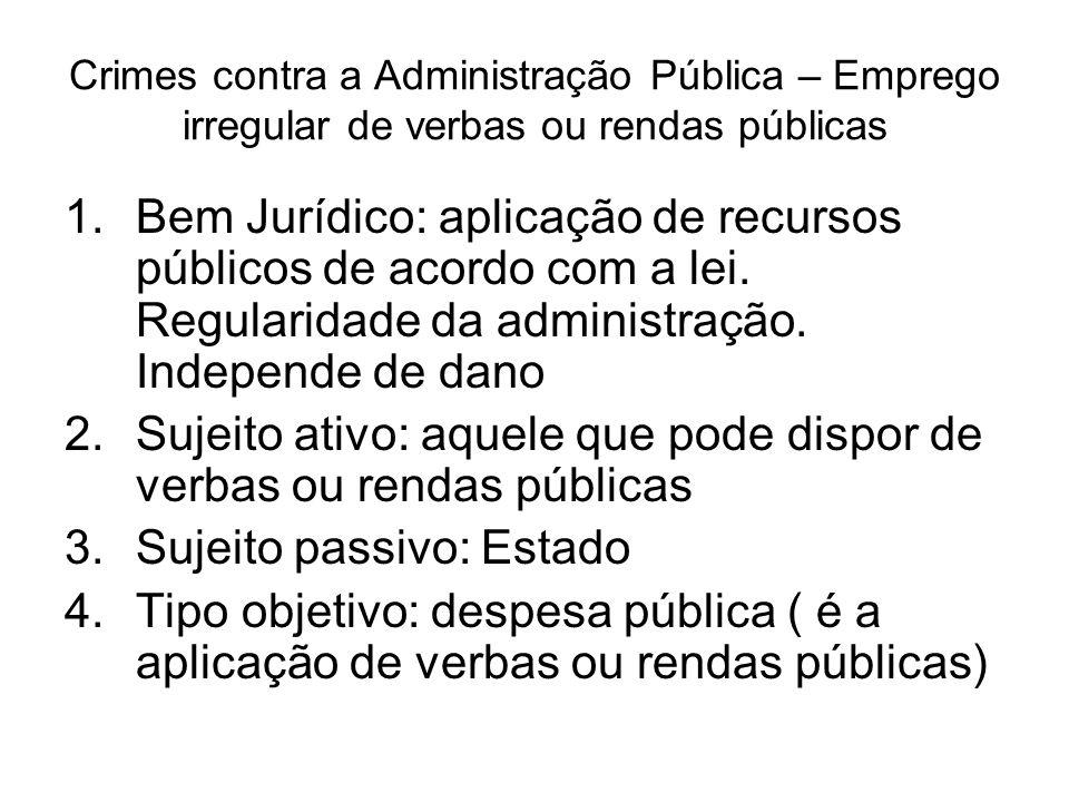 Crimes contra a Administração Pública – Emprego irregular de verbas ou rendas públicas 1.Bem Jurídico: aplicação de recursos públicos de acordo com a