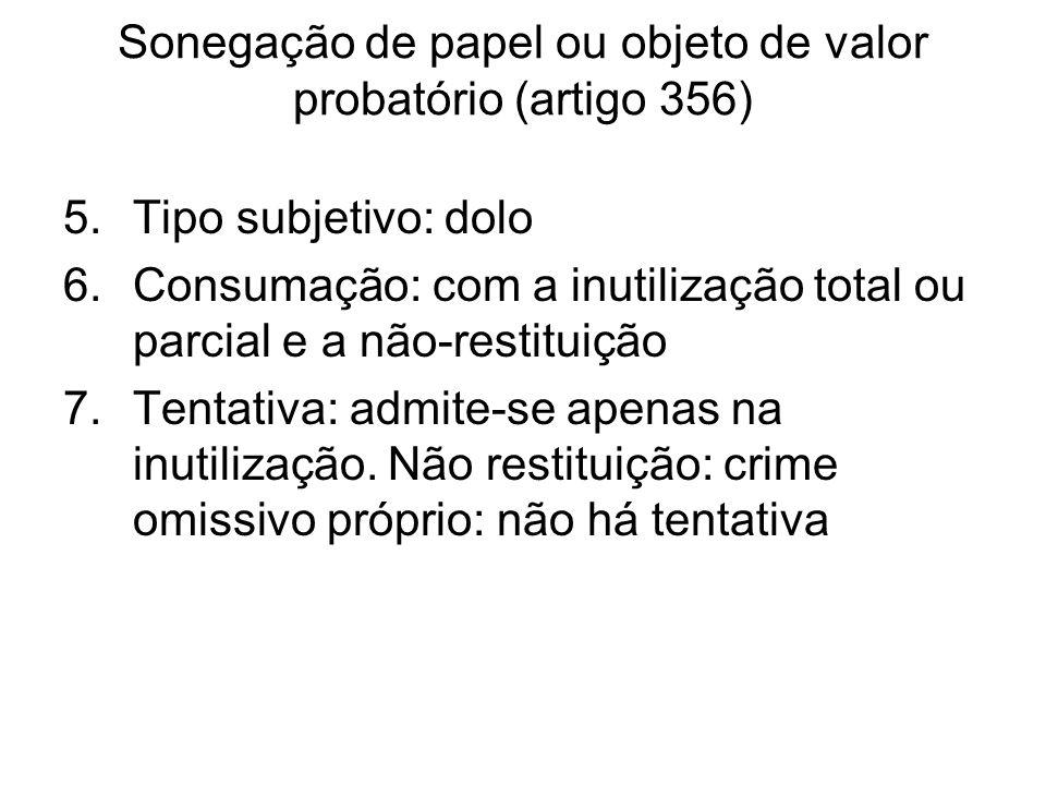 Sonegação de papel ou objeto de valor probatório (artigo 356) 5.Tipo subjetivo: dolo 6.Consumação: com a inutilização total ou parcial e a não-restitu