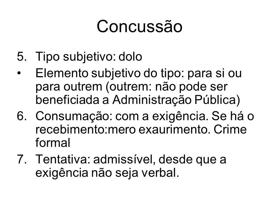 Concussão 5.Tipo subjetivo: dolo Elemento subjetivo do tipo: para si ou para outrem (outrem: não pode ser beneficiada a Administração Pública) 6.Consu
