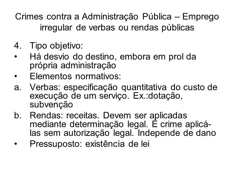 Crimes contra a Administração Pública – Emprego irregular de verbas ou rendas públicas 4.Tipo objetivo: Há desvio do destino, embora em prol da própri
