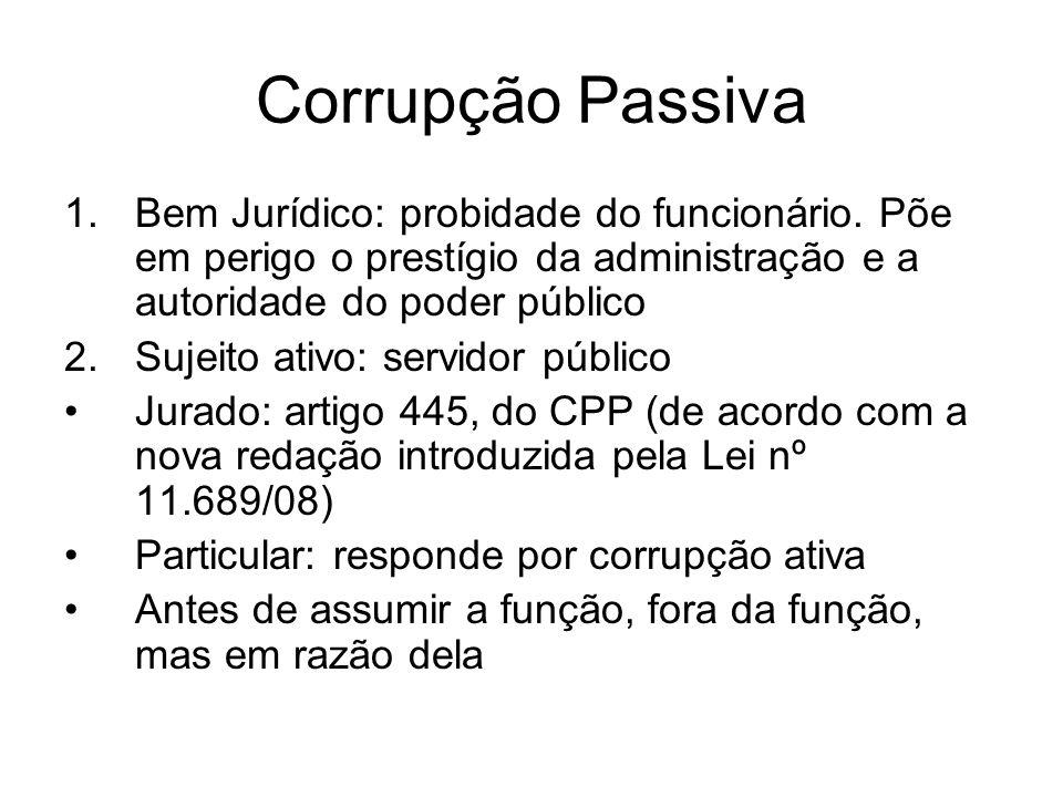 Corrupção Passiva 1.Bem Jurídico: probidade do funcionário. Põe em perigo o prestígio da administração e a autoridade do poder público 2.Sujeito ativo