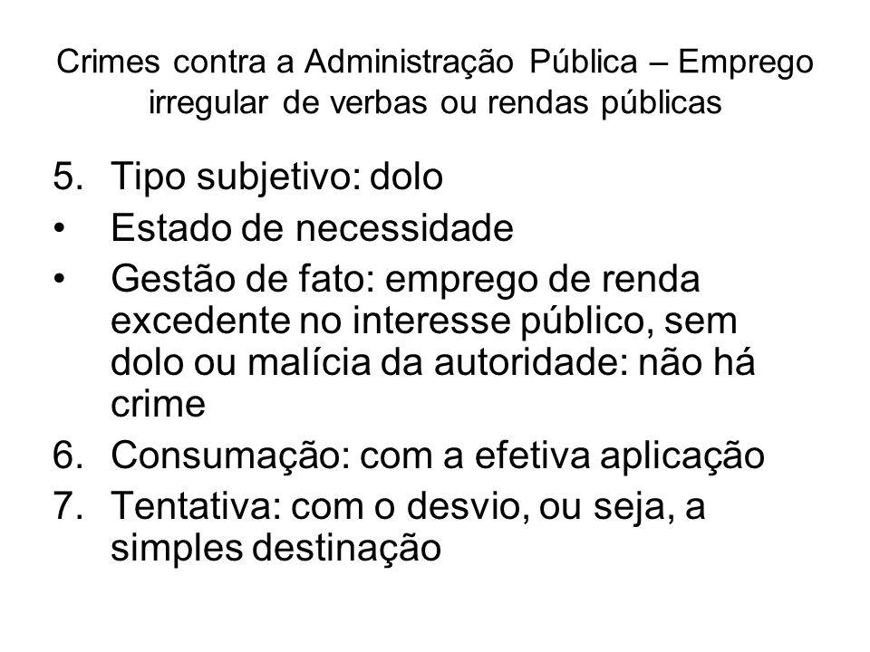 Crimes contra a Administração Pública – Emprego irregular de verbas ou rendas públicas 5.Tipo subjetivo: dolo Estado de necessidade Gestão de fato: em