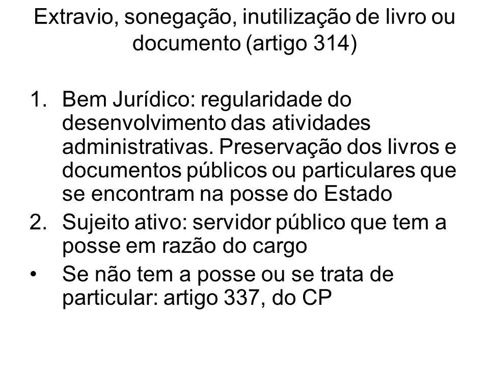 Extravio, sonegação, inutilização de livro ou documento (artigo 314) 1.Bem Jurídico: regularidade do desenvolvimento das atividades administrativas. P