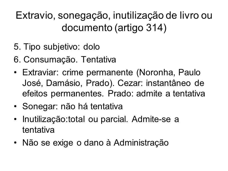 Extravio, sonegação, inutilização de livro ou documento (artigo 314) 5. Tipo subjetivo: dolo 6. Consumação. Tentativa Extraviar: crime permanente (Nor