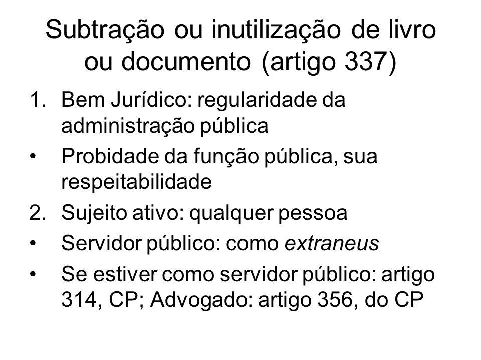 Subtração ou inutilização de livro ou documento (artigo 337) 1.Bem Jurídico: regularidade da administração pública Probidade da função pública, sua re