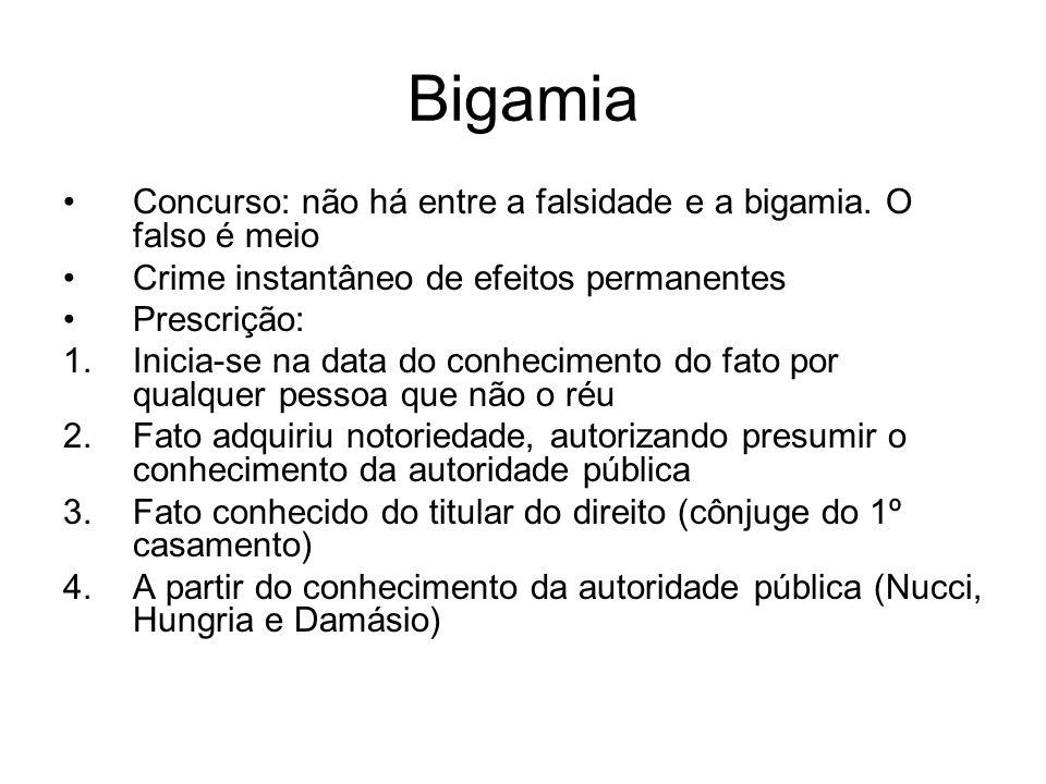 Bigamia Concurso: não há entre a falsidade e a bigamia. O falso é meio Crime instantâneo de efeitos permanentes Prescrição: 1.Inicia-se na data do con