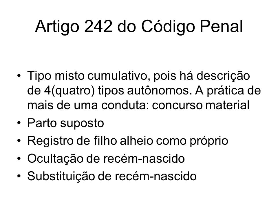 Artigo 242 do Código Penal Tipo misto cumulativo, pois há descrição de 4(quatro) tipos autônomos. A prática de mais de uma conduta: concurso material