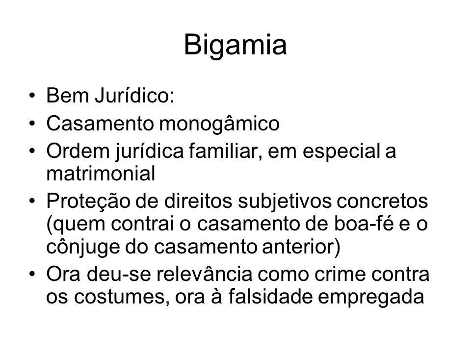 Bigamia Bem Jurídico: Casamento monogâmico Ordem jurídica familiar, em especial a matrimonial Proteção de direitos subjetivos concretos (quem contrai