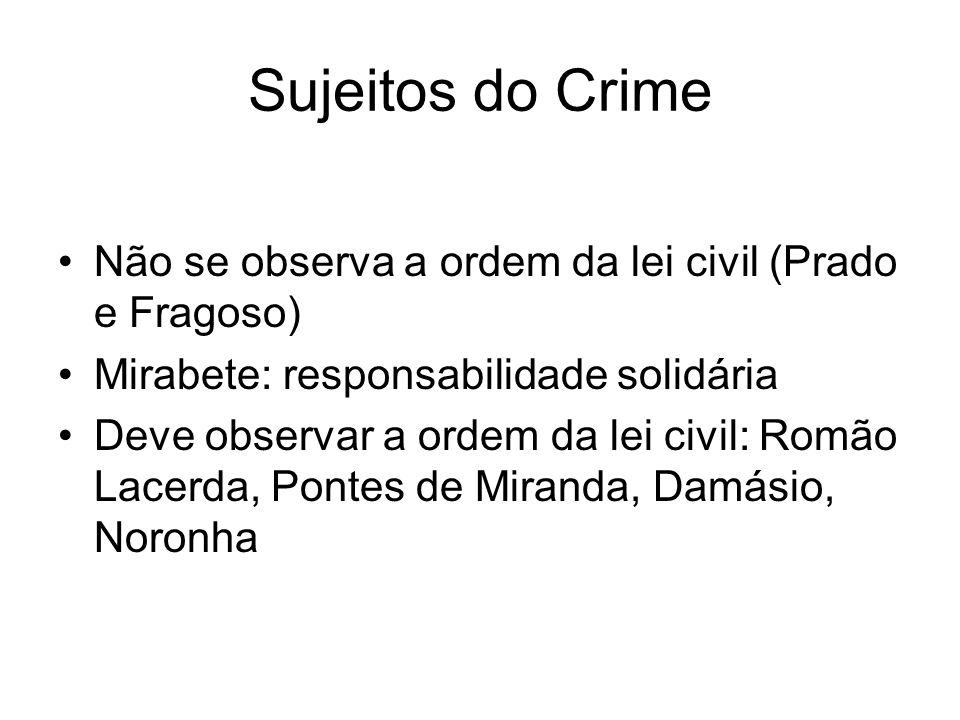 Sujeitos do Crime Não se observa a ordem da lei civil (Prado e Fragoso) Mirabete: responsabilidade solidária Deve observar a ordem da lei civil: Romão
