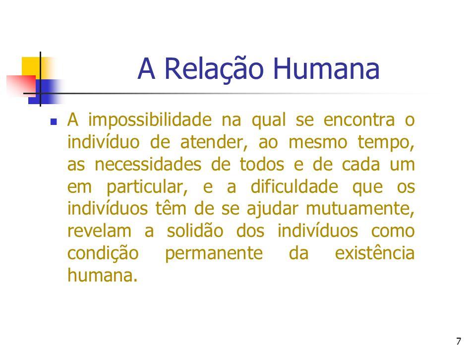 A Relação Humana A impossibilidade na qual se encontra o indivíduo de atender, ao mesmo tempo, as necessidades de todos e de cada um em particular, e