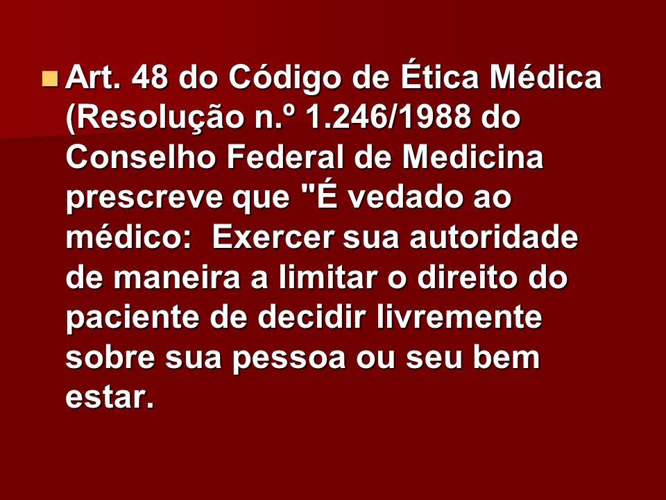 Art. 48 do Código de Ética Médica (Resolução n.º 1.246/1988 do Conselho Federal de Medicina prescreve que