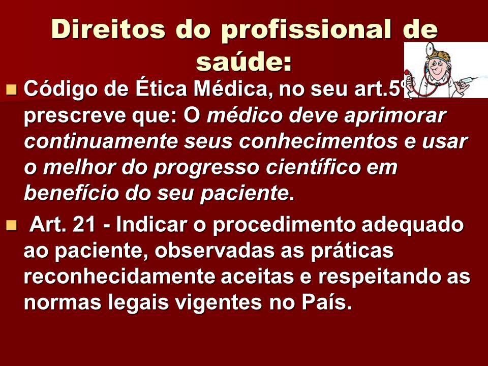 Direitos do profissional de saúde: Código de Ética Médica, no seu art.5º, prescreve que: O médico deve aprimorar continuamente seus conhecimentos e us