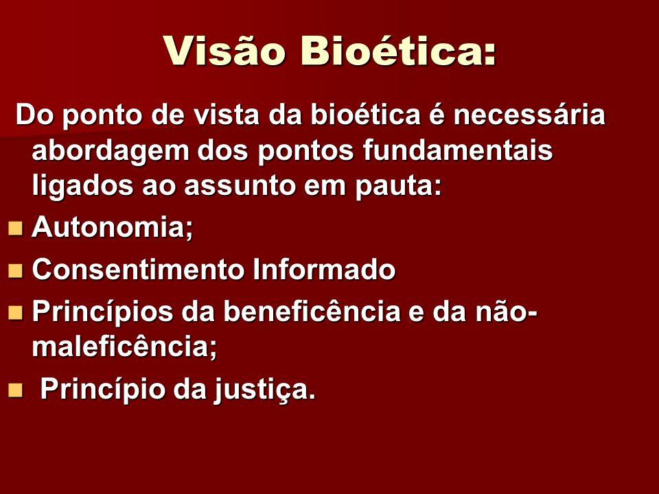Visão Bioética: Do ponto de vista da bioética é necessária abordagem dos pontos fundamentais ligados ao assunto em pauta: Do ponto de vista da bioétic