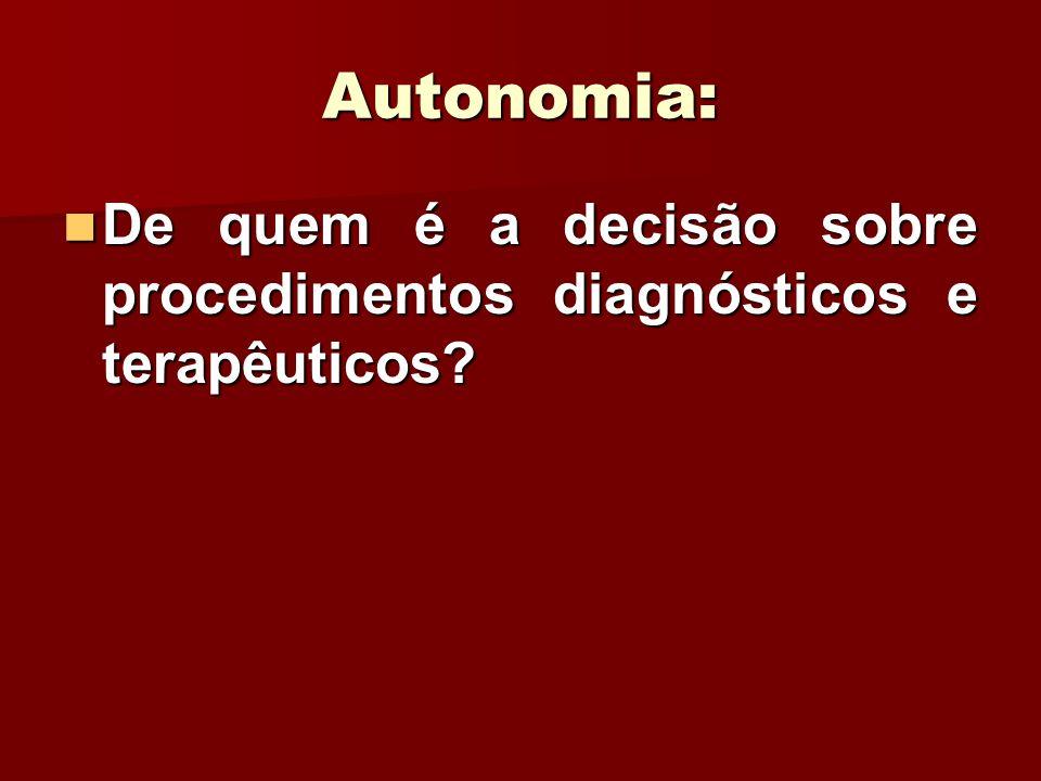 Autonomia: De quem é a decisão sobre procedimentos diagnósticos e terapêuticos? De quem é a decisão sobre procedimentos diagnósticos e terapêuticos?