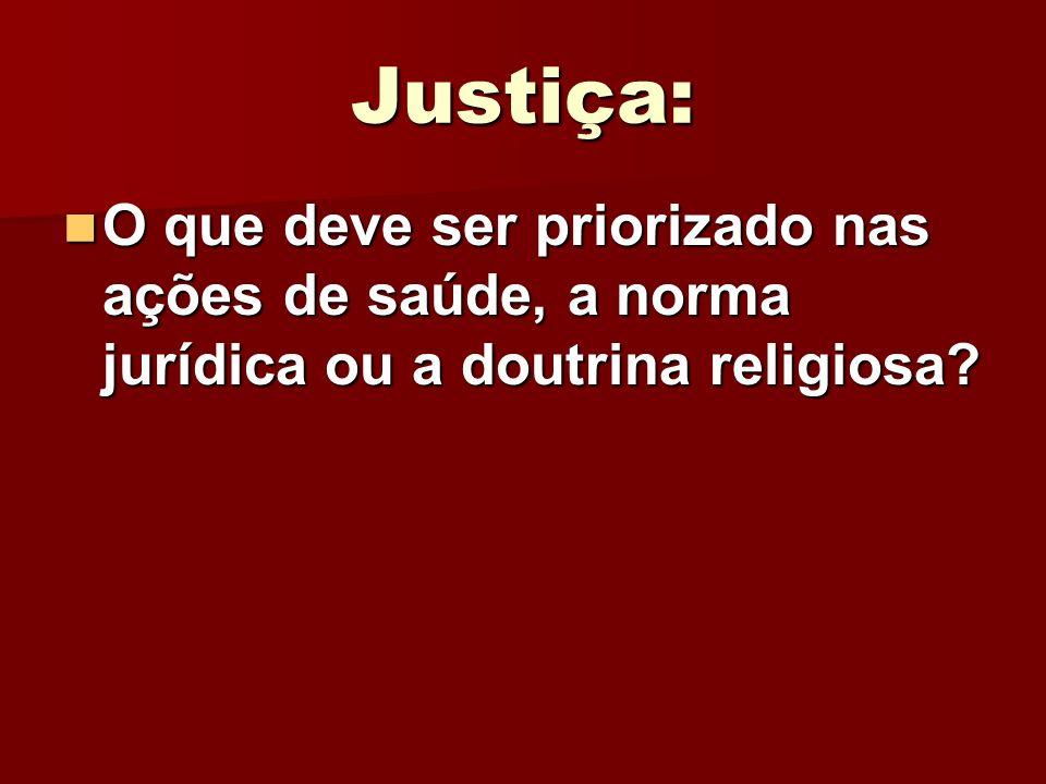 Justiça: O que deve ser priorizado nas ações de saúde, a norma jurídica ou a doutrina religiosa? O que deve ser priorizado nas ações de saúde, a norma
