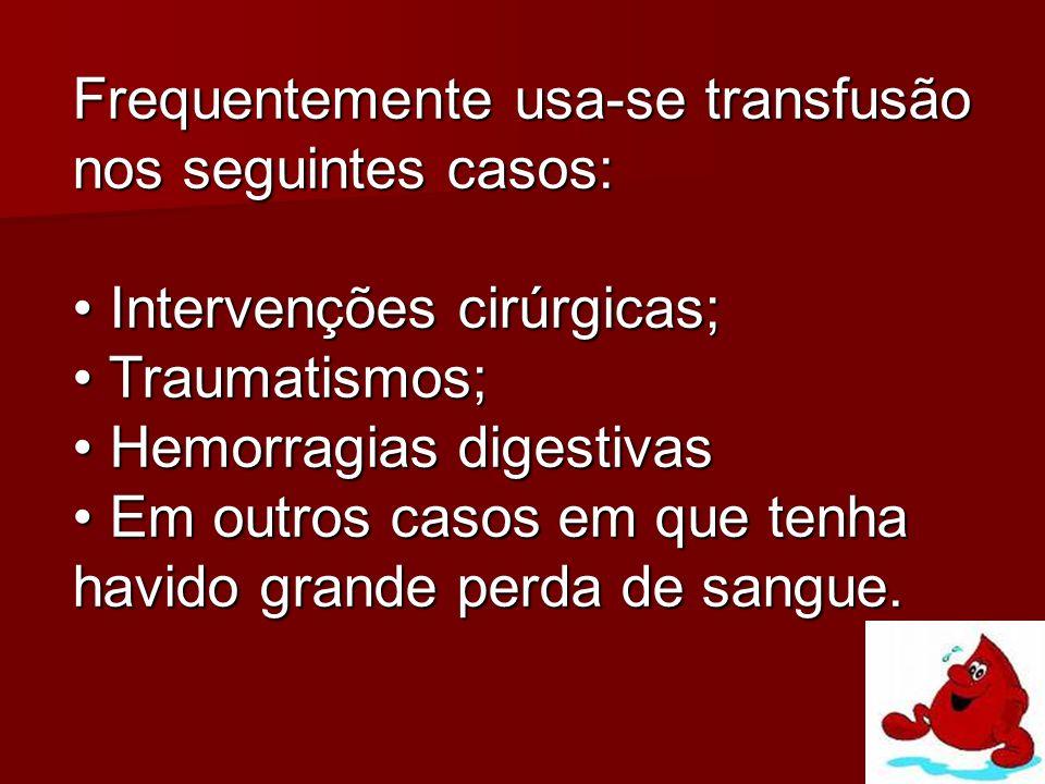 Frequentemente usa-se transfusão nos seguintes casos: Intervenções cirúrgicas; Intervenções cirúrgicas; Traumatismos; Traumatismos; Hemorragias digest