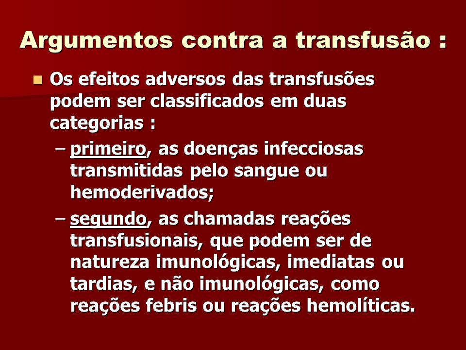 Argumentos contra a transfusão : Os efeitos adversos das transfusões podem ser classificados em duas categorias : Os efeitos adversos das transfusões