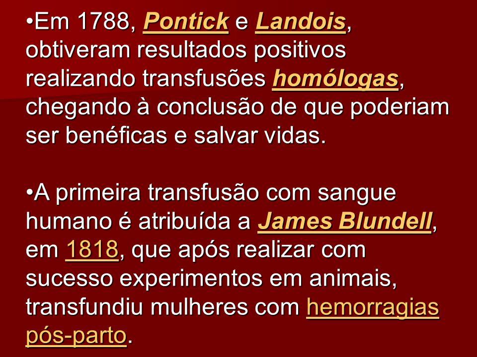 Em 1788, Pontick e Landois, obtiveram resultados positivos realizando transfusões homólogas, chegando à conclusão de que poderiam ser benéficas e salv