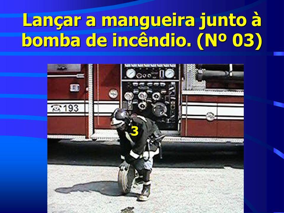 Lançar a mangueira junto à bomba de incêndio. (Nº 03) 3