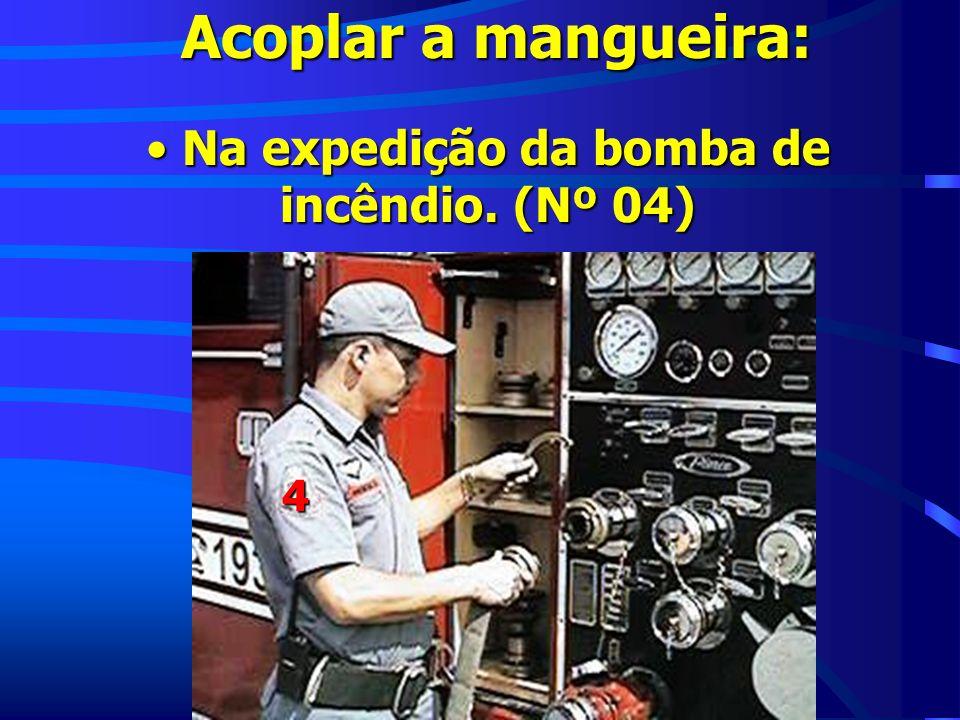 Acoplar a mangueira: Na expedição da bomba de incêndio. (Nº 04) Na expedição da bomba de incêndio. (Nº 04) 4