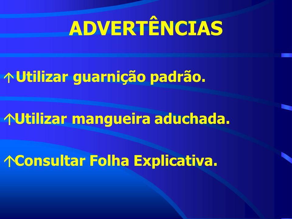 ADVERTÊNCIAS Utilizar guarnição padrão. á Utilizar mangueira aduchada. á Consultar Folha Explicativa.