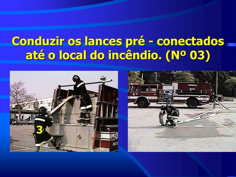 Conduzir os lances pré - conectados até o local do incêndio. (Nº 03) 3