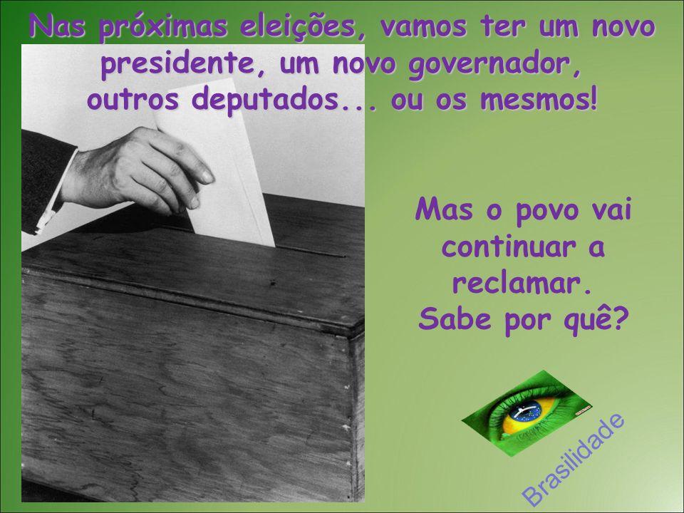 Nas próximas eleições, vamos ter um novo presidente, um novo governador, outros deputados...