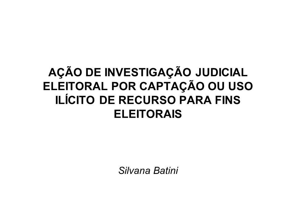 AÇÃO DE INVESTIGAÇÃO JUDICIAL ELEITORAL POR CAPTAÇÃO OU USO ILÍCITO DE RECURSO PARA FINS ELEITORAIS Silvana Batini