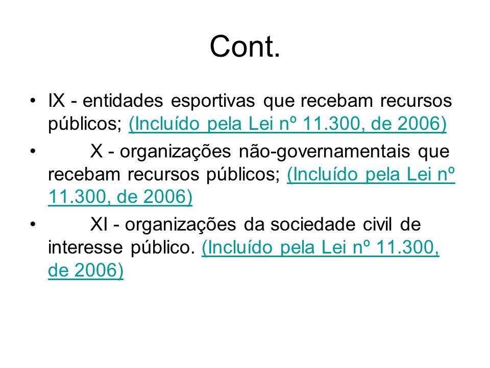 Cont. IX - entidades esportivas que recebam recursos públicos; (Incluído pela Lei nº 11.300, de 2006)(Incluído pela Lei nº 11.300, de 2006) X - organi