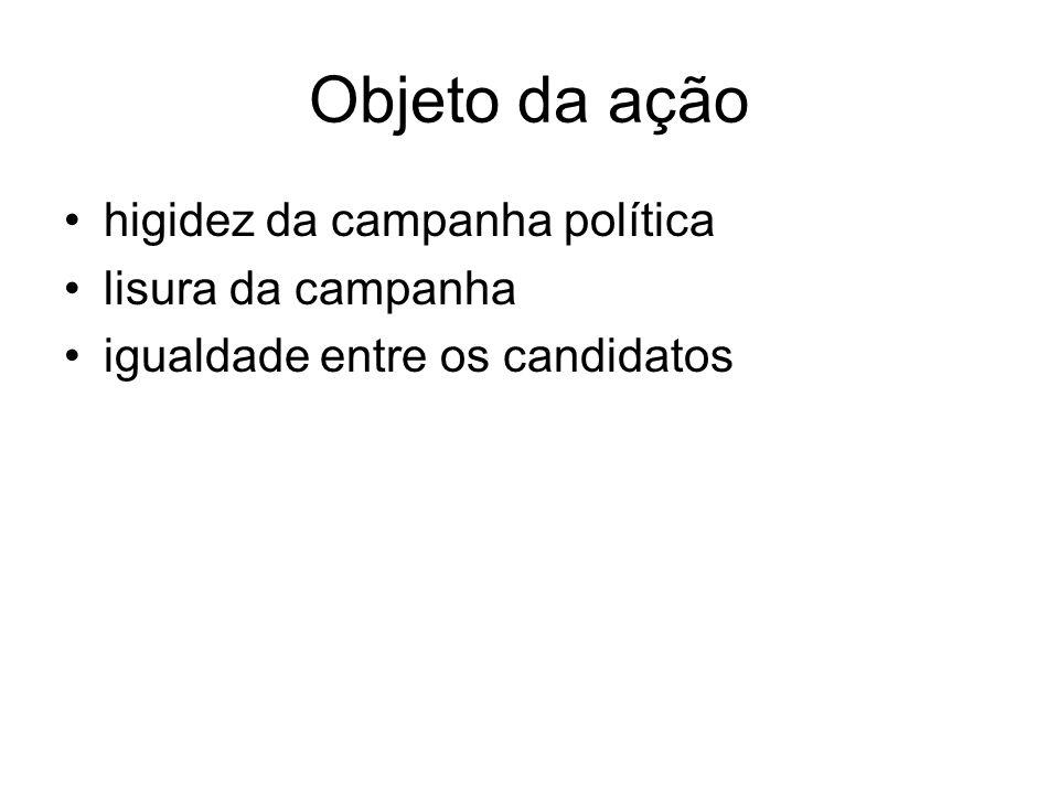 Objeto da ação higidez da campanha política lisura da campanha igualdade entre os candidatos