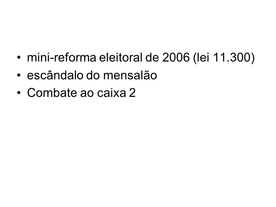 mini-reforma eleitoral de 2006 (lei 11.300) escândalo do mensalão Combate ao caixa 2