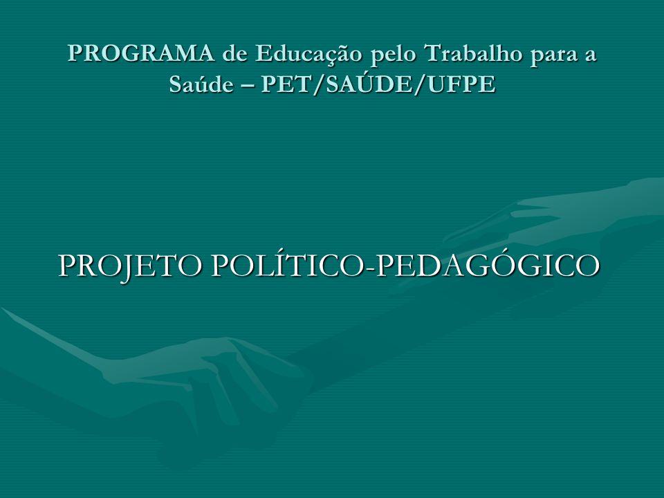 PROGRAMA de Educação pelo Trabalho para a Saúde – PET/SAÚDE/UFPE PROJETO POLÍTICO-PEDAGÓGICO