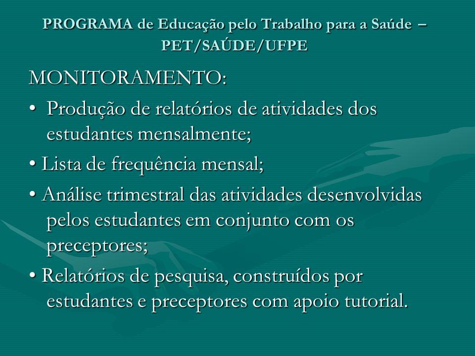 PROGRAMA de Educação pelo Trabalho para a Saúde – PET/SAÚDE/UFPE MONITORAMENTO: Produção de relatórios de atividades dos estudantes mensalmente; Produ