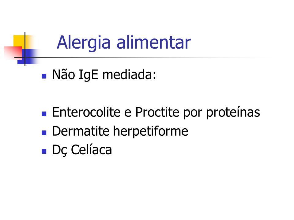 Alergia alimentar Não IgE mediada: Enterocolite e Proctite por proteínas Dermatite herpetiforme Dç Celíaca