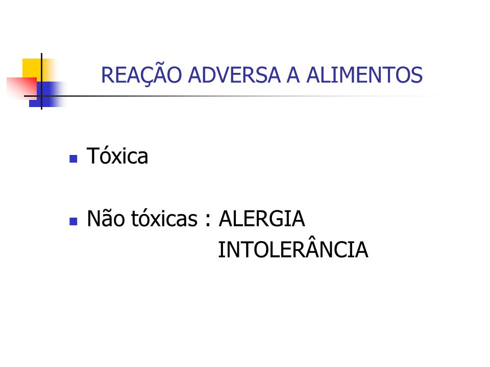 Tóxica Não tóxicas : ALERGIA INTOLERÂNCIA