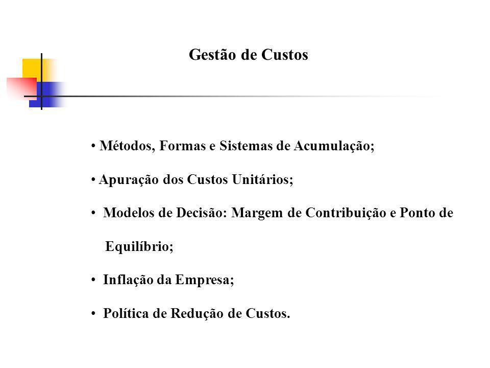 Métodos, Formas e Sistemas de Acumulação; Apuração dos Custos Unitários; Modelos de Decisão: Margem de Contribuição e Ponto de Equilíbrio; Inflação da