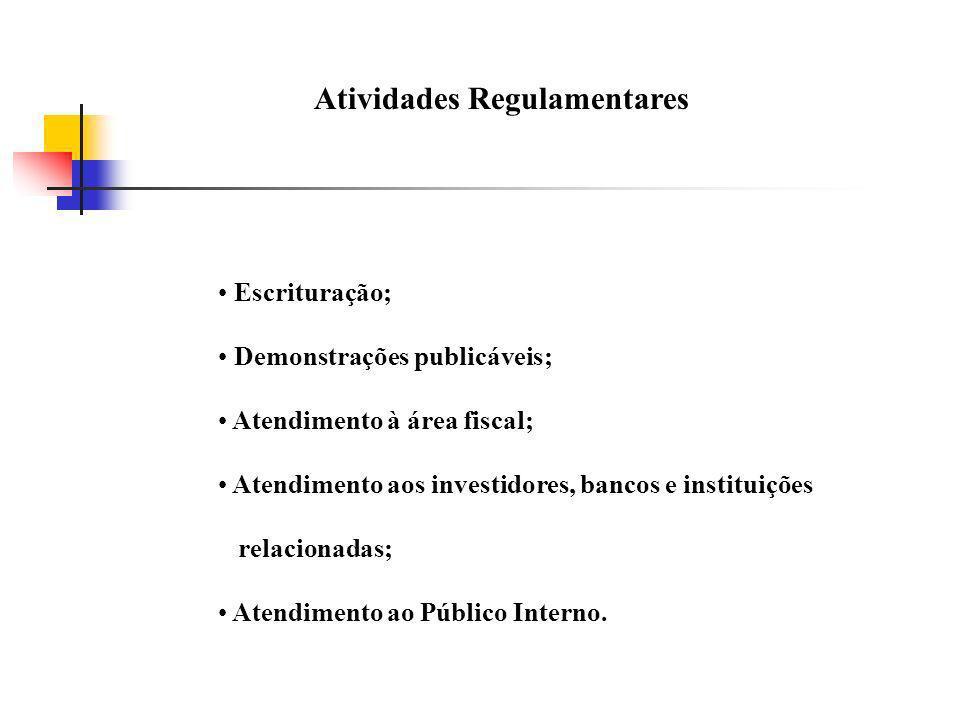 Atividades Regulamentares Escrituração; Demonstrações publicáveis; Atendimento à área fiscal; Atendimento aos investidores, bancos e instituições rela