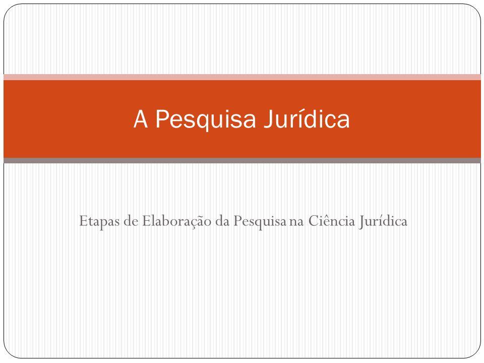 Etapas de Elaboração da Pesquisa na Ciência Jurídica A Pesquisa Jurídica