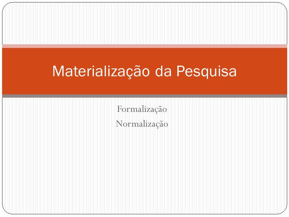 Formalização Normalização Materialização da Pesquisa