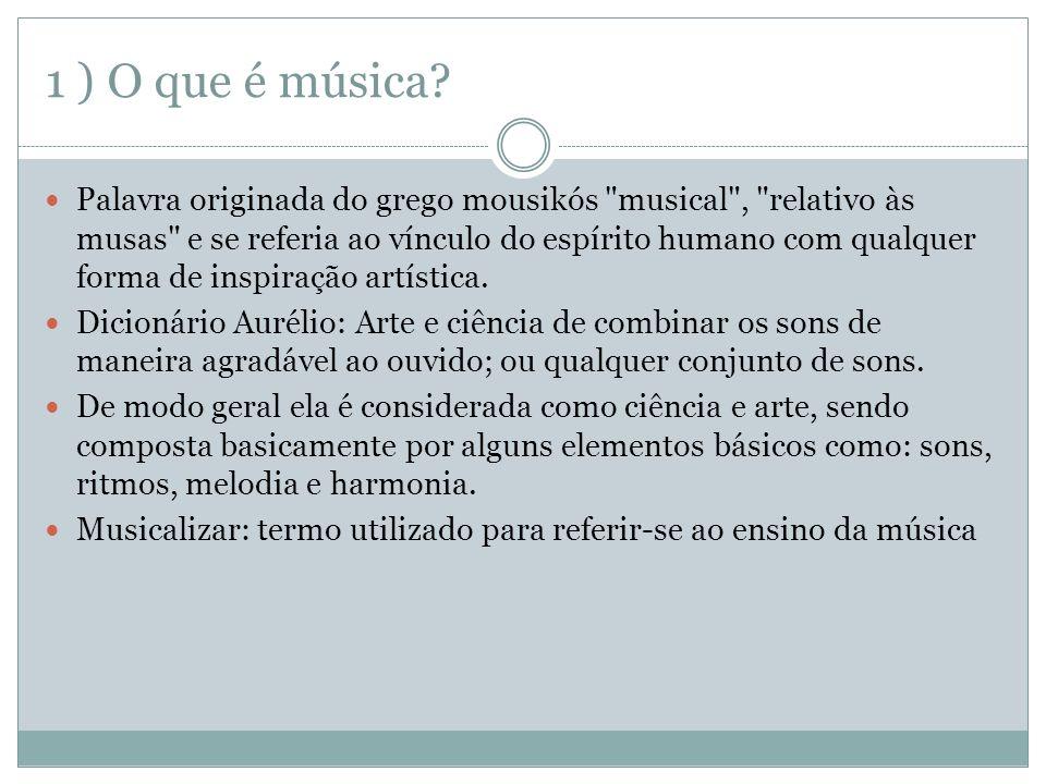 1 ) O que é música? Palavra originada do grego mousikós