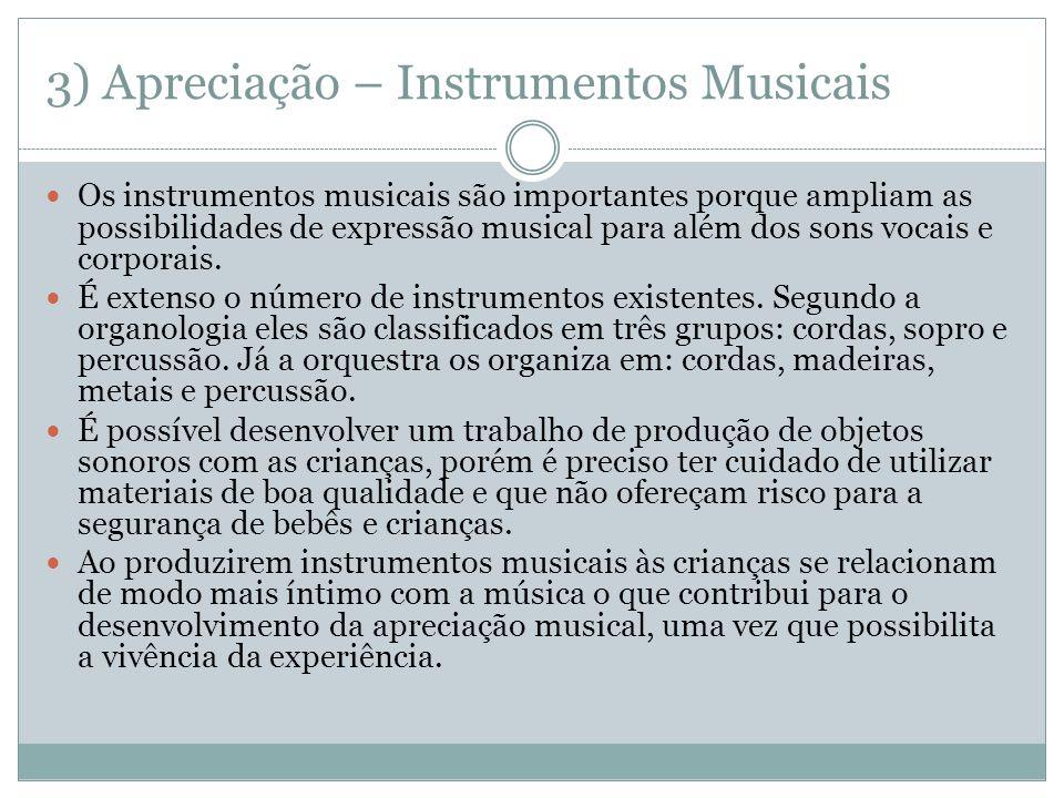 3) Apreciação – Instrumentos Musicais Os instrumentos musicais são importantes porque ampliam as possibilidades de expressão musical para além dos son